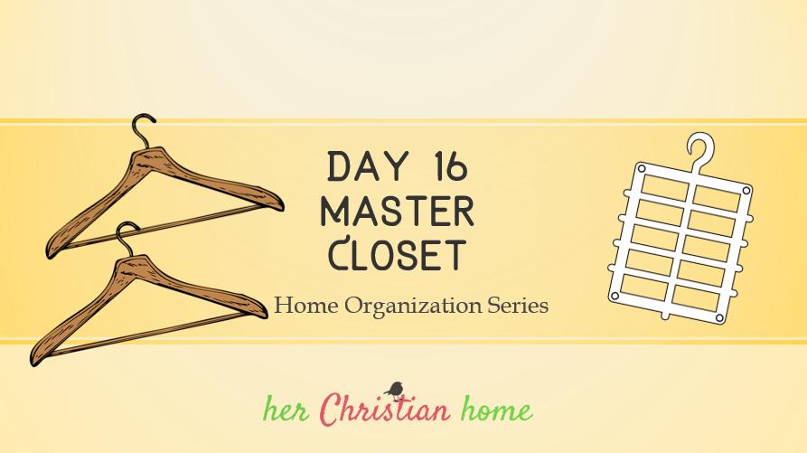 Home Organization Series – Organize the Master Closet – Day 16