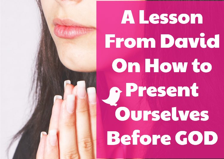 Low to present ourselves to God - a lesson from David #psalm #devotional