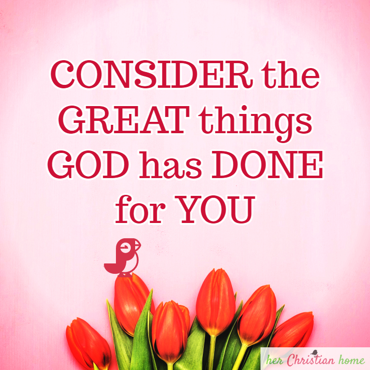 Consider the great things God has done for you #christinaquotes