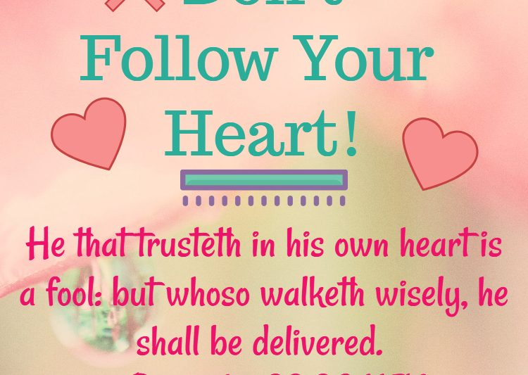 Don't follow your heart #proverbs #bibleverse