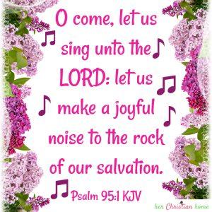 Sing unto the Lord Psalm 95:1 KJV