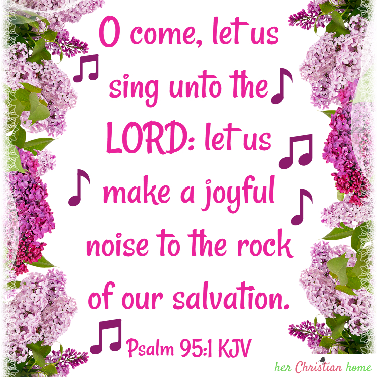 Sing unto the Lord Psalm 95:1 KJV