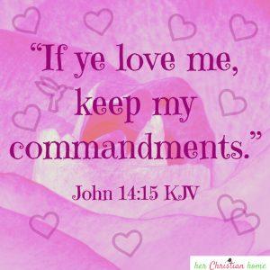 If ye love me keep my commandments John 14:15 KJV