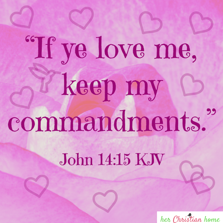 If ye love me keep my commandments John 14:15 KJV