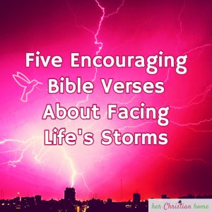 Five Encouraging Bible Verses About Facing Life's Storms
