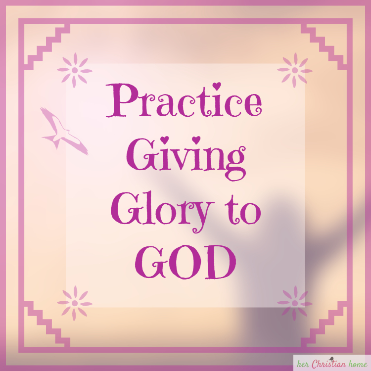Practice Giving Glory to God #devotional