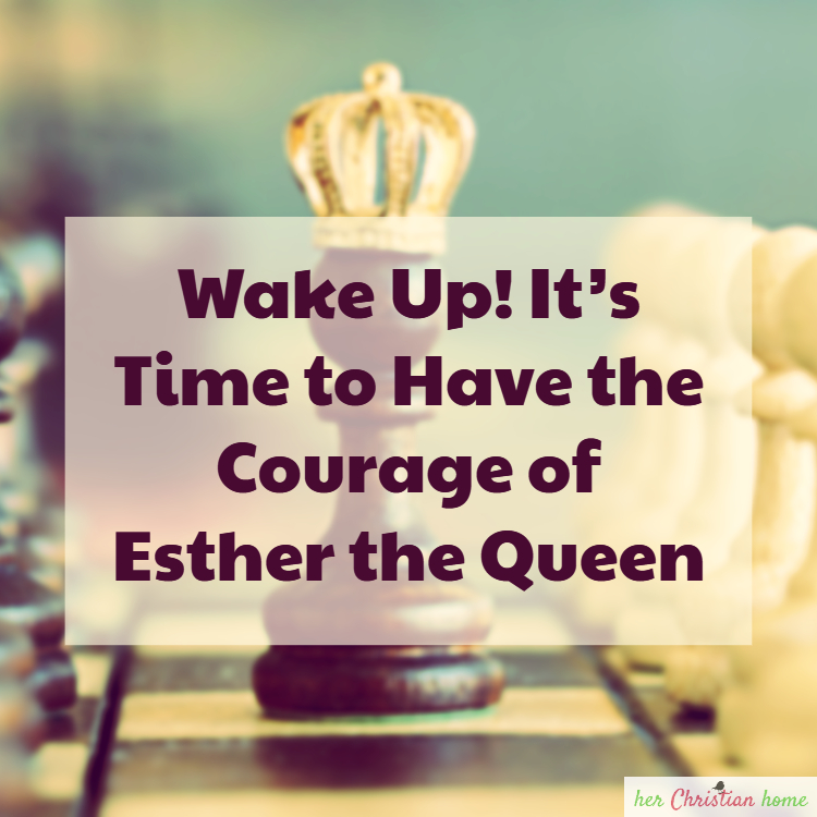 It's time to have the courage of Esther the Queen