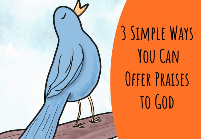 3 Simple Ways  You Can Offer Praises to God