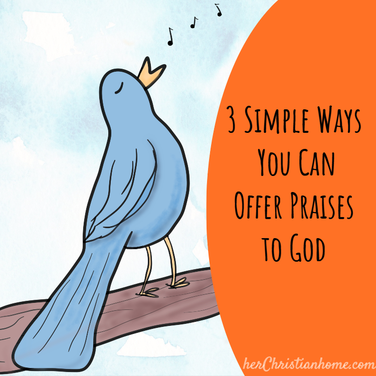 3 Siimple Ways You Can Offer Praises to God