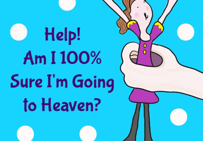 Help! Am I 100% Sure That I'm Going to Heaven?