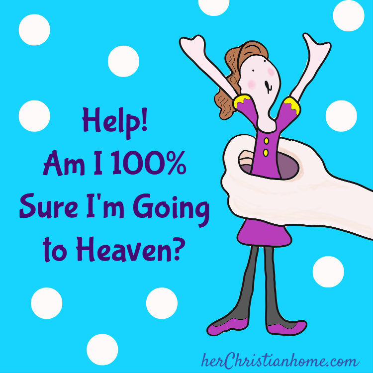 Help! Am I 100% Sure I'm Going to Heaven?