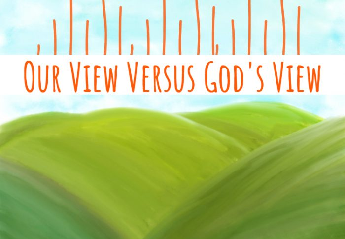 Our View Versus God's View