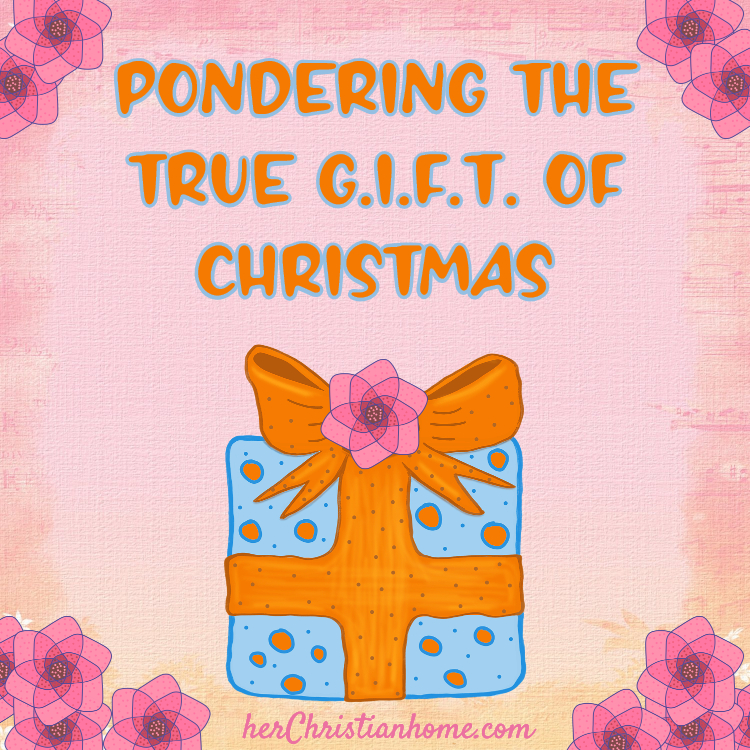 Pondering the true G.I.F.T. of Christmas