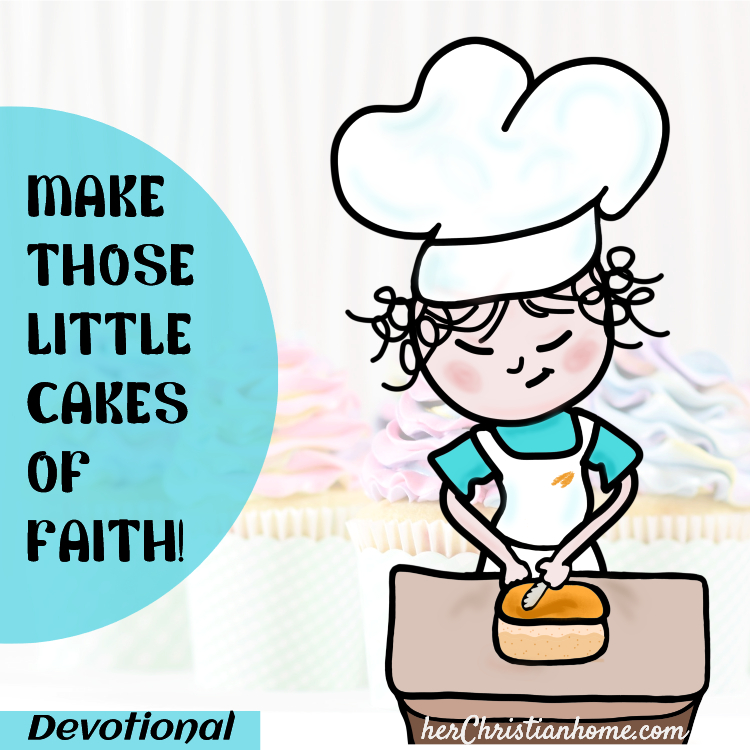 Makes those little cakes of faith - kjv devotional